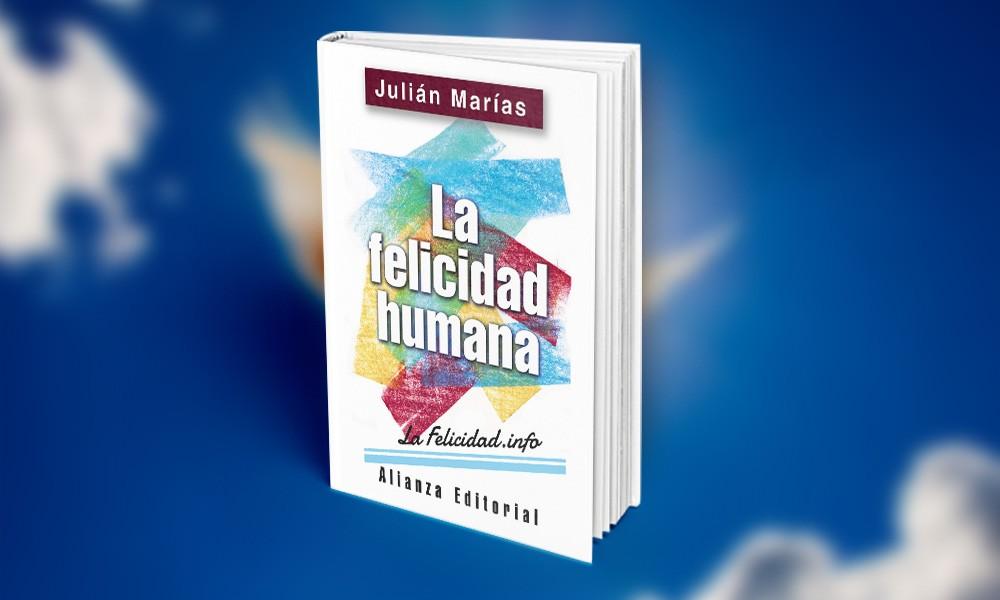 La Felicidad Humana De Julián Marías La Felicidad